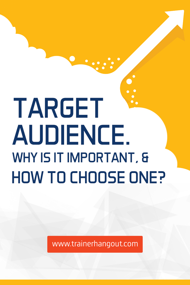 One of the biggest mistakes in marketing is not having a target audience. A lot of trainers target a broad audience, or even worse they go after everyone.