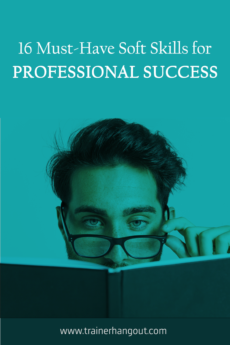 Professional success depends on a person's hard as well as soft skills. Here are 16 soft skills that are essential to professional success.