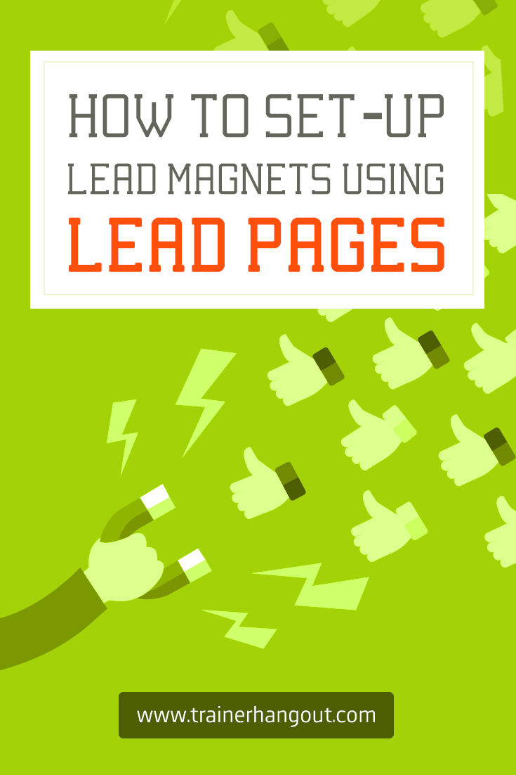 Lead Magnets are one of the most essential elements of any online marketing strategy.In this article you'll learn how to set up Lead Magnets using Leadpages.