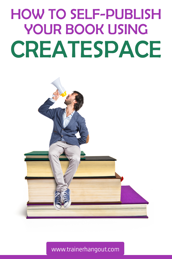 How To Self-Publish Your Book Using CreateSpace